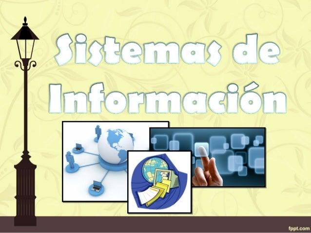 •Un sistema de información es un conjunto de componentes que interaccionan entre si para alcanzar objetivos. Están orienta...