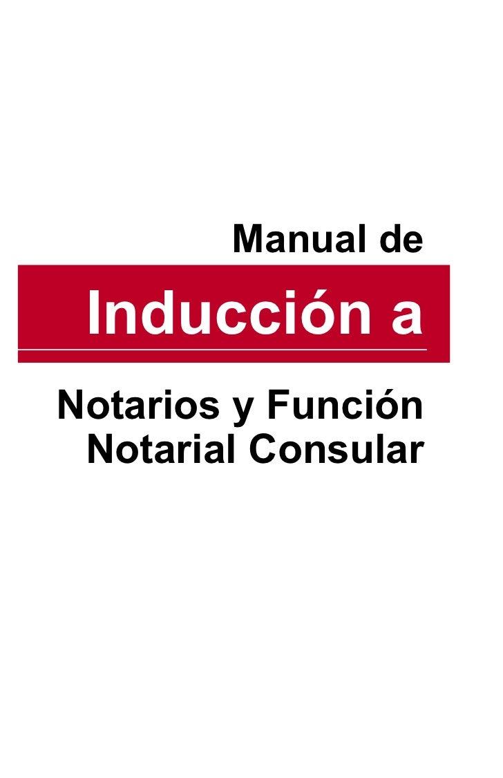 MANUAL DE INDUCCIÓN A NOTARIOS                                            NUEVOS Y FUNCIÓN NOTARIAL CONSULAR              ...