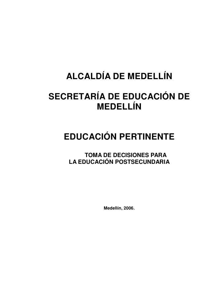 ALCALDÍA DE MEDELLÍN  SECRETARÍA DE EDUCACIÓN DE         MEDELLÍN     EDUCACIÓN PERTINENTE         TOMA DE DECISIONES PARA...