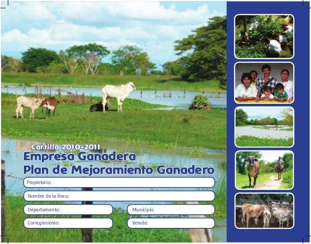 Empresa Ganadera Plan de Mejoramiento Ganadero Cartilla 2010-2011 Propietario: Nombre de la finca: Departamento: Municipio...
