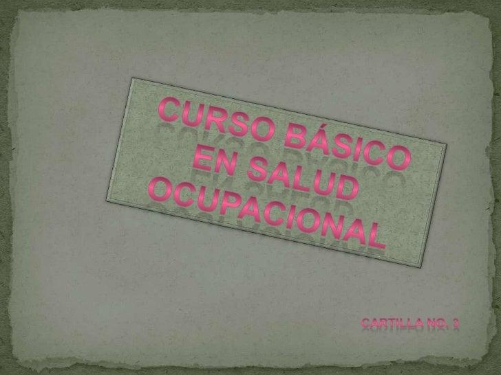CURSO BÁSICO EN SALUD OCUPACIONAL<br />Cartilla No. 3<br />