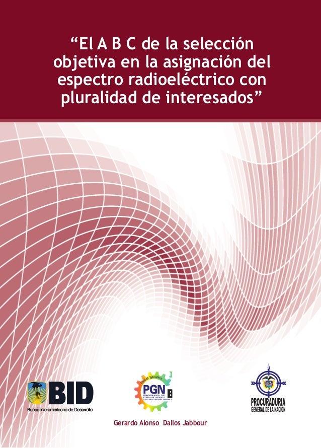 """Gerardo Alonso Dallos Jabbour """"El A b c de la selección objetiva en la asignación del espectro radioeléctrico con pluralid..."""