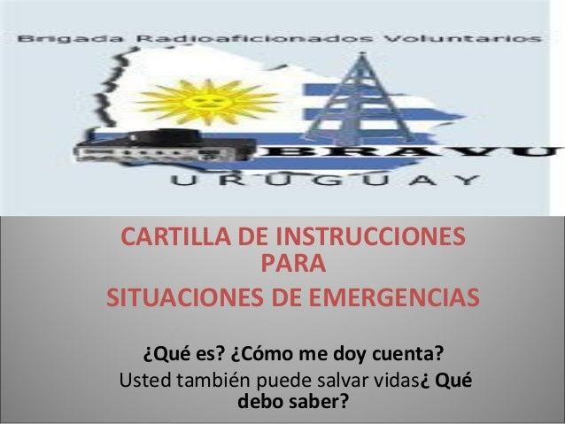 M CARTILLA DE INSTRUCCIONES PARA SITUACIONES DE EMERGENCIAS ¿Qué es? ¿Cómo me doy cuenta? Usted también puede salvar vidas...