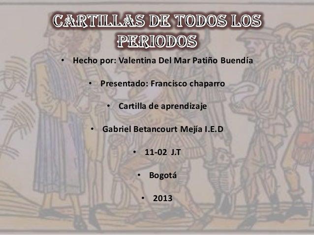 • Hecho por: Valentina Del Mar Patiño Buendía  • Presentado: Francisco chaparro • Cartilla de aprendizaje • Gabriel Betanc...