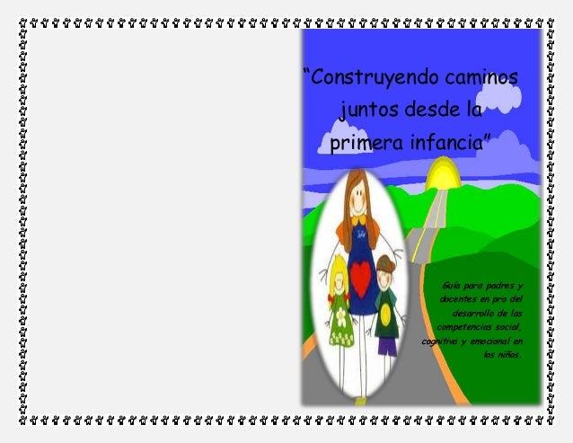 """""""Construyendo caminos   juntos desde la  primera infancia""""               Guía para padres y               docentes en pro ..."""