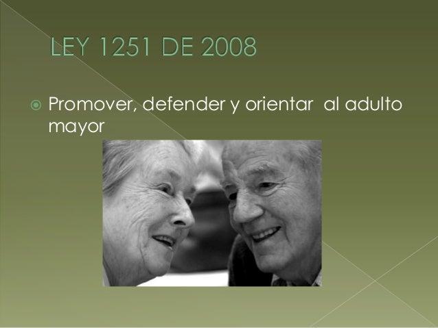   Proteger, humanizar y dignificar al adulto mayor.