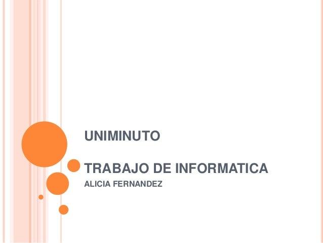 UNIMINUTO TRABAJO DE INFORMATICA ALICIA FERNANDEZ