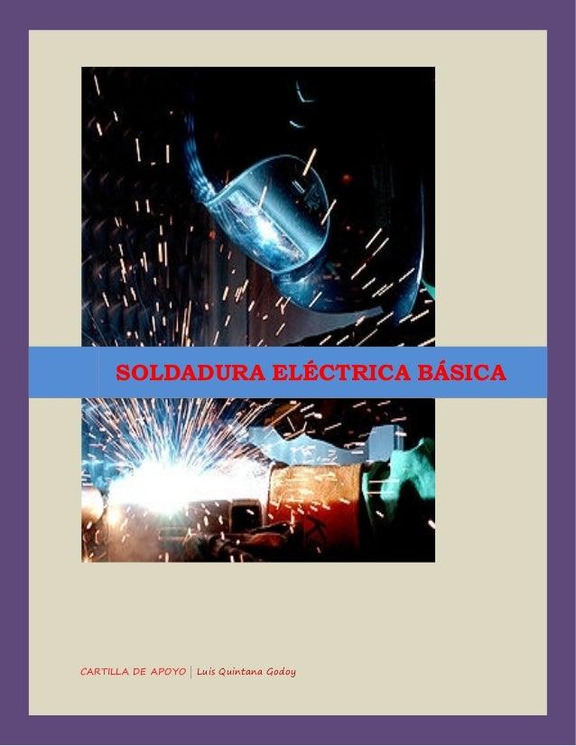 SOLDADURA ELÉCTRICA BÁSICA  CARTILLA DE APOYO | Luis Quintana Godoy