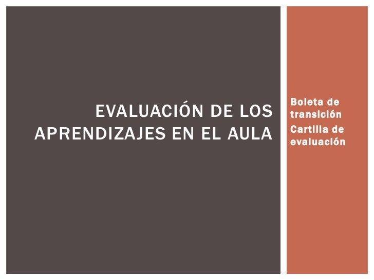 Boleta de     EVALUACIÓN DE LOS    transiciónAPRENDIZAJES EN EL AULA   Cartilla de                          evaluación