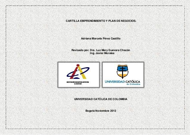 CARTILLA EMPRENDIMIENTO Y PLAN DE NEGOCIOS.         Adriana Marcela Pérez Castillo   Revisado por. Dra. Luz Mery Guevara C...