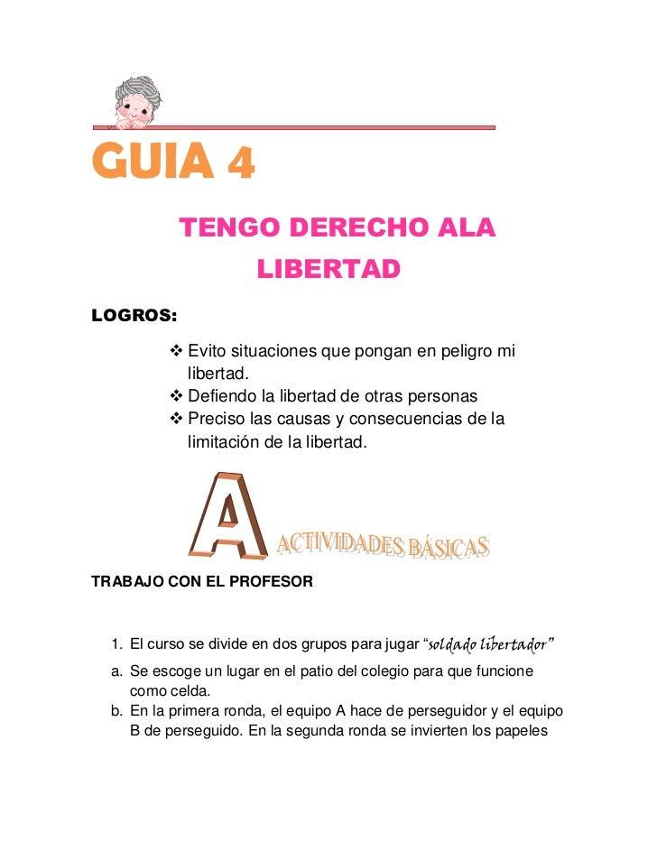 GUIA 4           TENGO DERECHO ALA                      LIBERTADLOGROS:          Evito situaciones que pongan en peligro ...