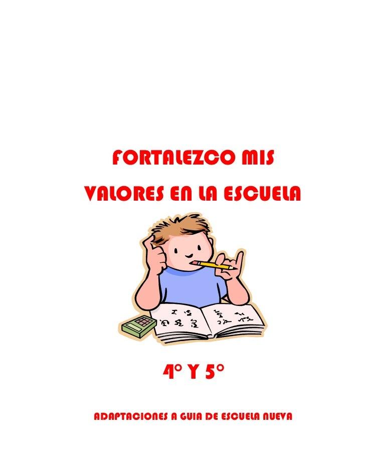FORTALEZCO MISVALORES EN LA ESCUELA            4° Y 5°ADAPTACIONES A GUIA DE ESCUELA NUEVA