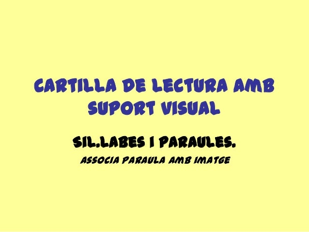 Cartilla de lectura ambsuport visualSil.labes i paraules.Associa paraula amb imatge