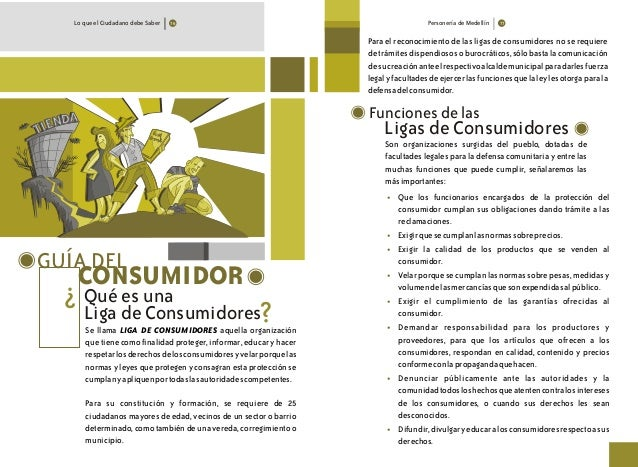 Lo que el Ciudadano debe Saber GUÍA DEL CONSUMIDOR Se llama LIGA DE CONSUMIDORES aquella organización que tiene como final...
