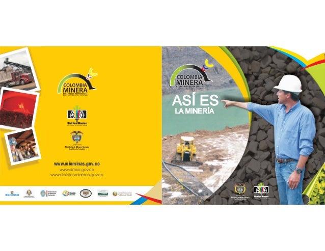Competitividad, Sostenibilidad, Bienestar. www.minminas.gov.co www.simco.gov.co www.distritosmineros.gov.co LA MINERÍA Dis...