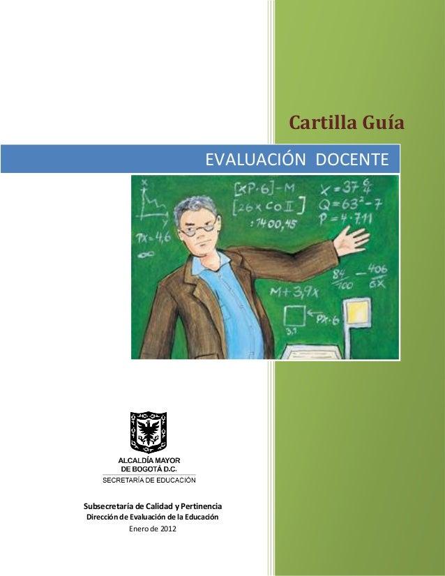 Cartilla Guía EVALUACIÓN DOCENTE Dirección de Evaluación de la Educación Enero de 2012 Subsecretaría de Calidad y Pertinen...