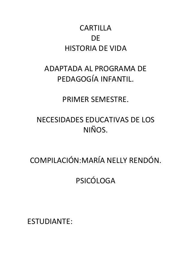 CARTILLA DE HISTORIA DE VIDA ADAPTADA AL PROGRAMA DE PEDAGOGÍA INFANTIL. PRIMER SEMESTRE. NECESIDADES EDUCATIVAS DE LOS NI...