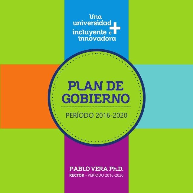 PLAN DE GOBIERNO PERÍODO 2016-2020 RECTOR - PERÍODO 2016-2020 PABLO VERA Ph.D.