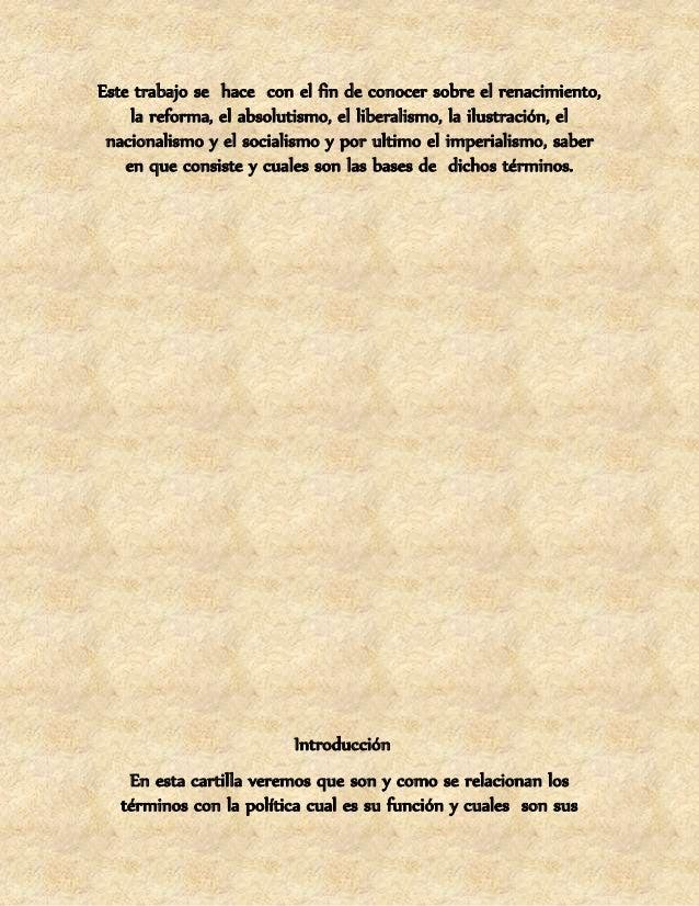 Este trabajo se hace con el fin de conocer sobre el renacimiento,  la reforma, el absolutismo, el liberalismo, la ilustrac...