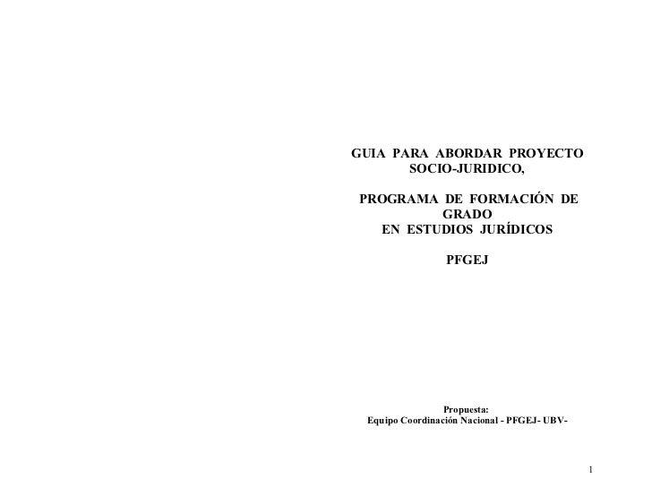 GUIA PARA ABORDAR PROYECTO       SOCIO-JURIDICO,PROGRAMA DE FORMACIÓN DE          GRADO   EN ESTUDIOS JURÍDICOS           ...