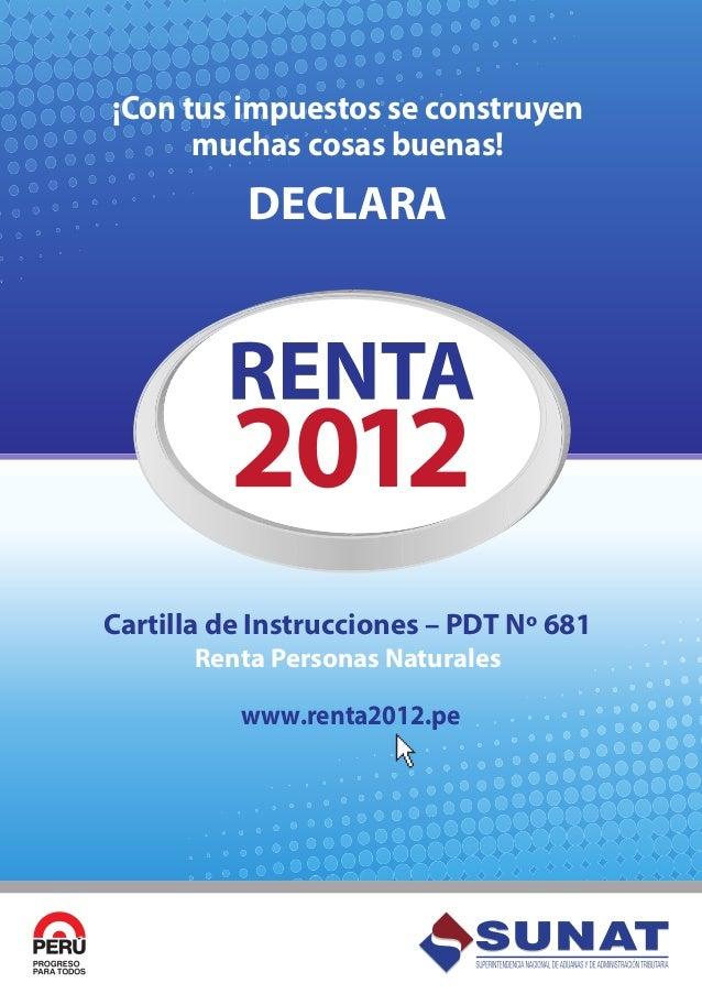 www.renta2012.pe ¡Con tus impuestos se construyen muchas cosas buenas! DECLARA Cartilla de Instrucciones – PDT Nº 681 Rent...