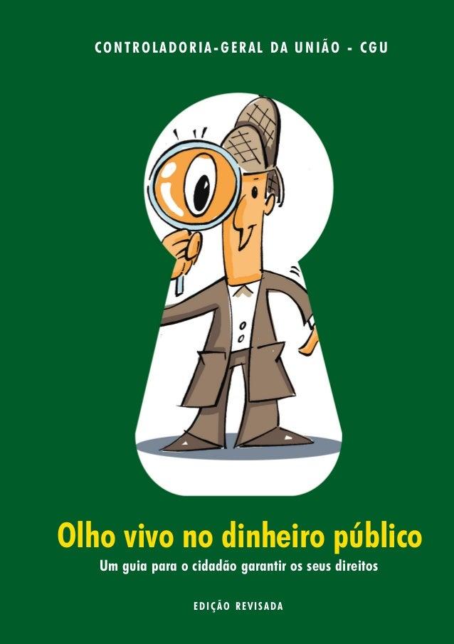 Um guia para o cidadão garantir os seus direitos Olho vivo no dinheiro público EDIÇÃO REVISADA CONTROLADORIA- GERAL DA UNI...