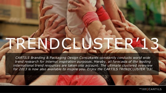 TRENDCLUSTER'13 CARTILS Branding & Packaging Design Consultants constantly conducts world wide trend research for internal...