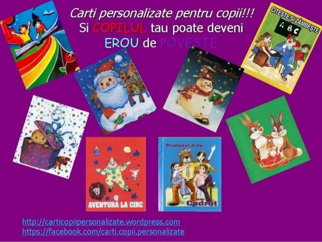 Cartile personalizate sunt recomandate copiilor cu varste intre 0 si 12 ani.   Cartile personalizate contin intre 36 – 40 ...