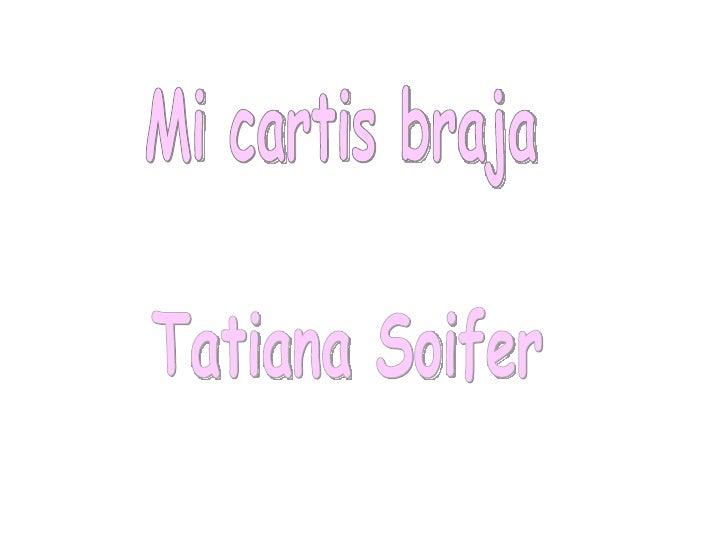 Mi cartis braja Tatiana Soifer