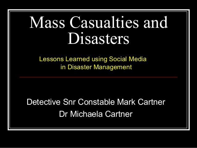 Mass Casualties and Disasters Lessons Learned using Social Media in Disaster Management  Detective Snr Constable Mark Cart...