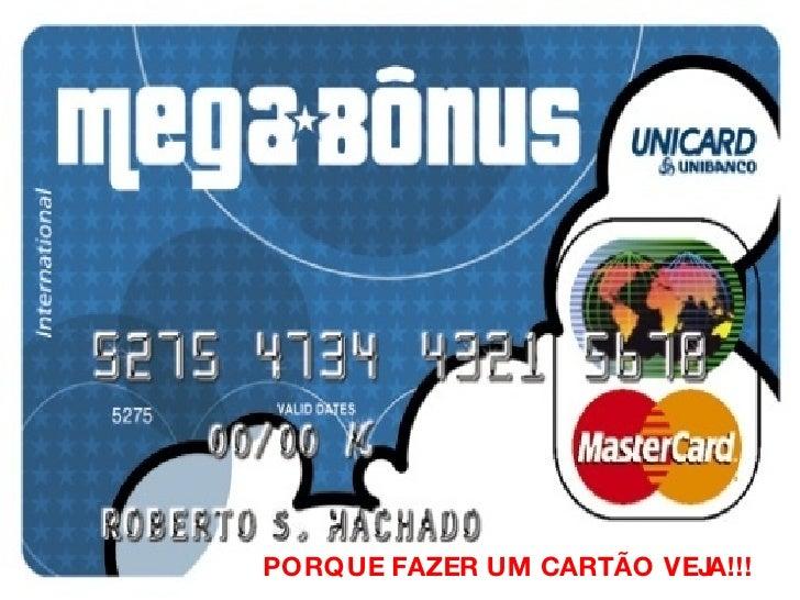 PORQUE FAZER UM CARTÃO VEJA!!!