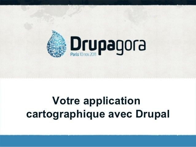 Votre applicationcartographique avec Drupal