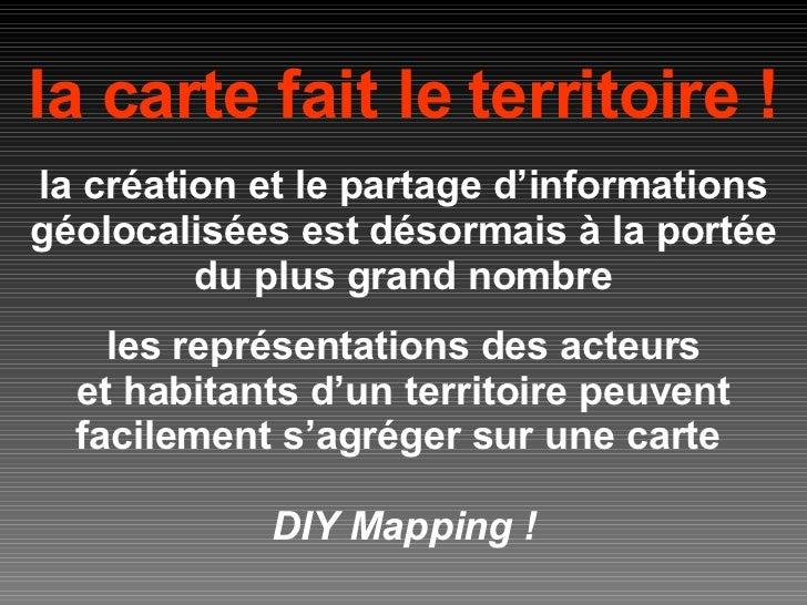 la carte fait le territoire ! la création et le partage d'informations géolocalisées est désormais à la portée du plus gra...