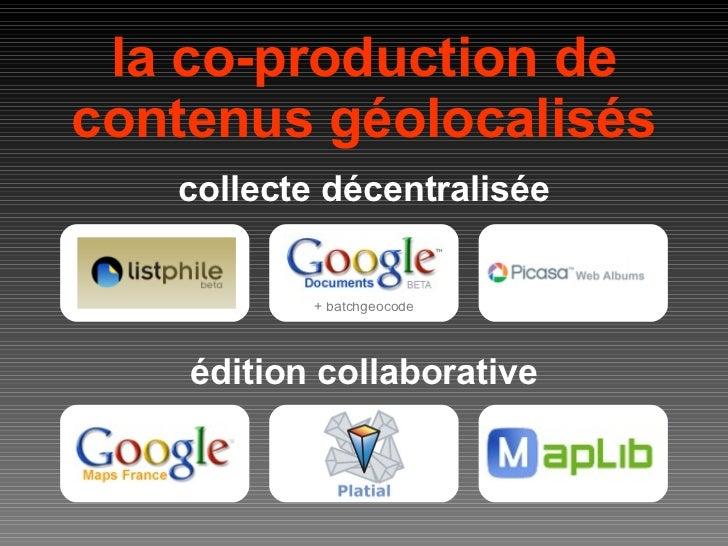 la co-production de contenus géolocalisés + batchgeocode collecte décentralisée édition collaborative