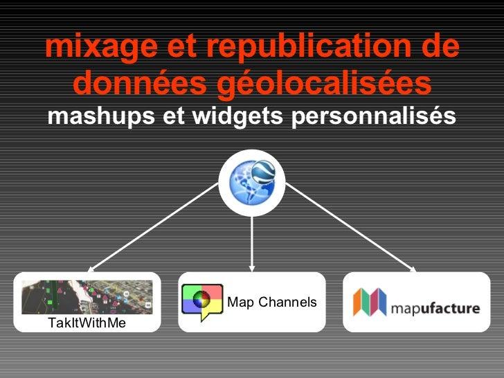 mixage et republication de données géolocalisées mashups et widgets personnalisés Map Channels TakItWithMe