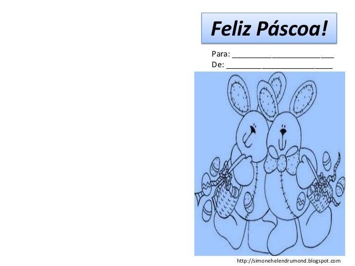 Feliz Páscoa!Para: _______________________De: ________________________     http://simonehelendrumond.blogspot.com