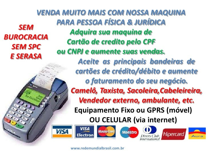 VENDA MUITO MAIS COM NOSSA MAQUINA<br />PARA PESSOA FÍSICA & JURÍDICA<br />Adquira sua maquina de<br />Cartão de credito p...