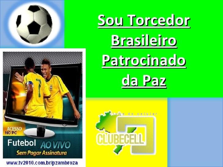 Sou Torcedor  Brasileiro Patrocinado   da Paz