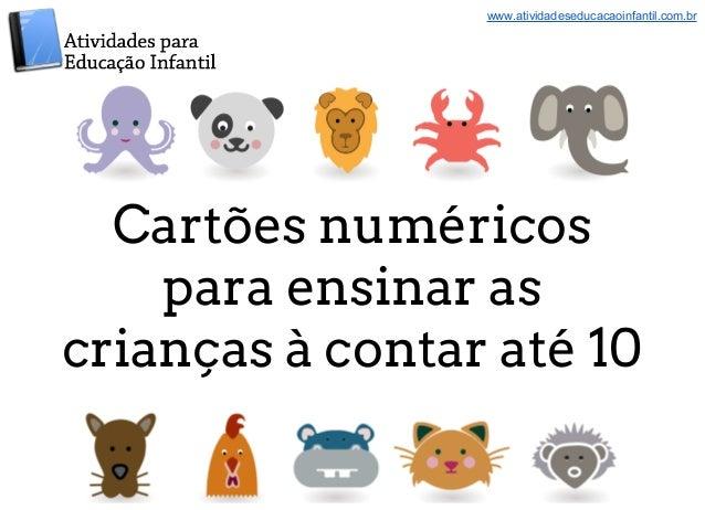 www.atividadeseducacaoinfantil.com.br  Cartões numéricos  para ensinar as  crianças à contar até 10