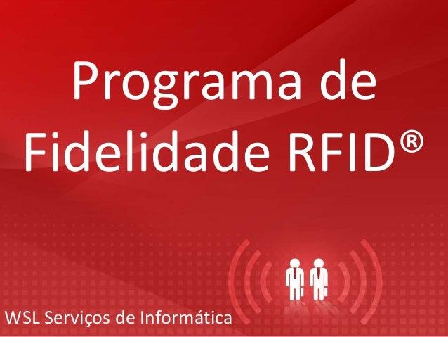 Programa de Fidelidade RFID® WSL Serviços de Informática