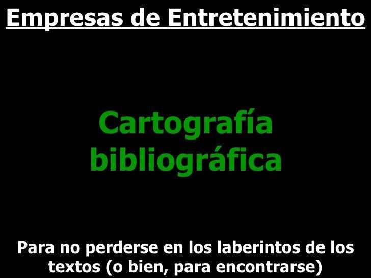 Empresas de Entretenimiento  Para no perderse en los laberintos de los textos (o bien, para encontrarse) Cartografía bibli...