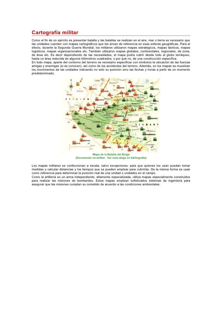 Cartografía militar Como el fin de un ejército es presentar batalla y las batallas se realizan en el aire, mar o tierra es...