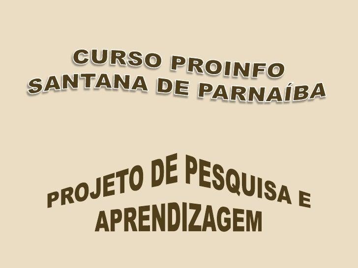 CURSO PROINFO SANTANA DE PARNAÍBA<br />PROJETO DE PESQUISA E APRENDIZAGEM<br />