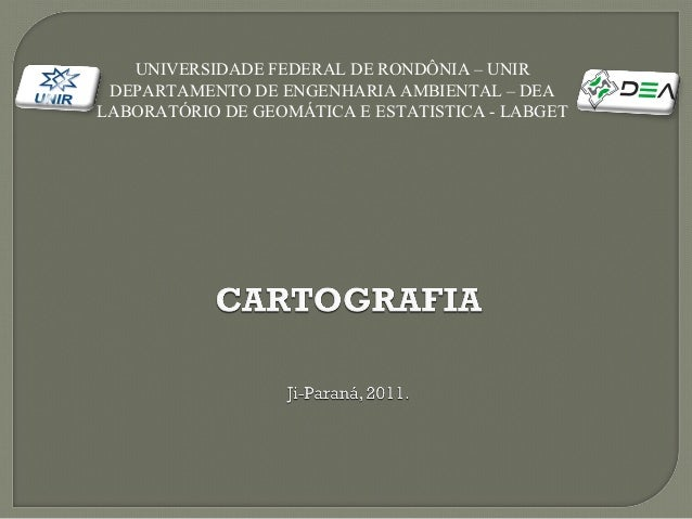 UNIVERSIDADE FEDERAL DE RONDÔNIA – UNIR DEPARTAMENTO DE ENGENHARIA AMBIENTAL – DEALABORATÓRIO DE GEOMÁTICA E ESTATISTICA -...