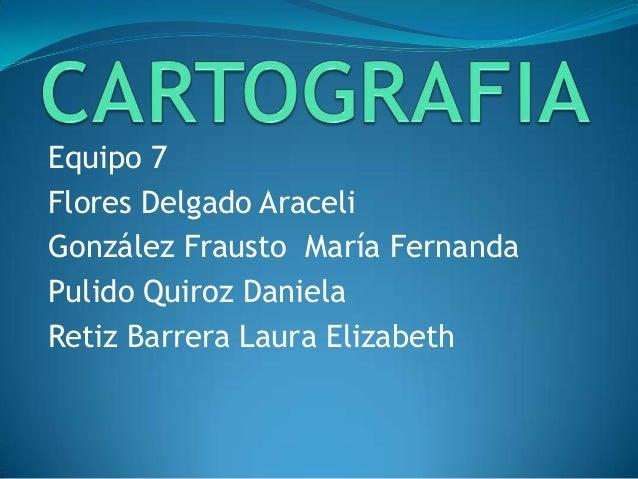 Equipo 7Flores Delgado AraceliGonzález Frausto María FernandaPulido Quiroz DanielaRetiz Barrera Laura Elizabeth