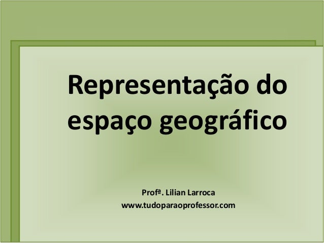 Representação doespaço geográfico       Profª. Lilian Larroca    www.tudoparaoprofessor.com