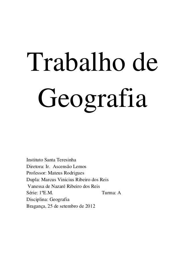 Trabalho de GeografiaInstituto Santa TeresinhaDiretora: Ir. Ascensão LemosProfessor: Mateus RodriguesDupla: Marcus Viniciu...