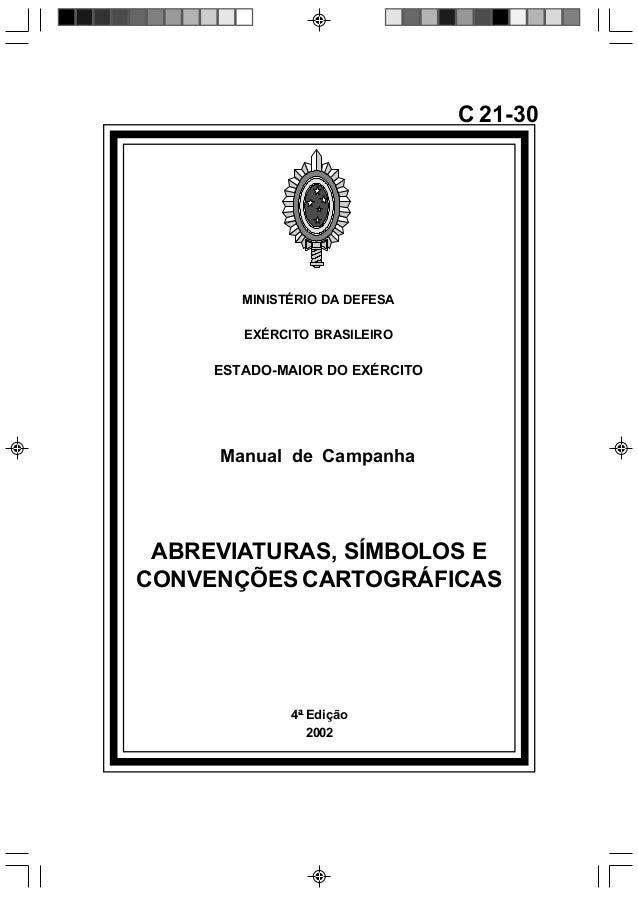 4ª Edição2002C 21-30MINISTÉRIO DA DEFESAEXÉRCITO BRASILEIROESTADO-MAIOR DO EXÉRCITOManual de CampanhaABREVIATURAS, SÍMBOLO...