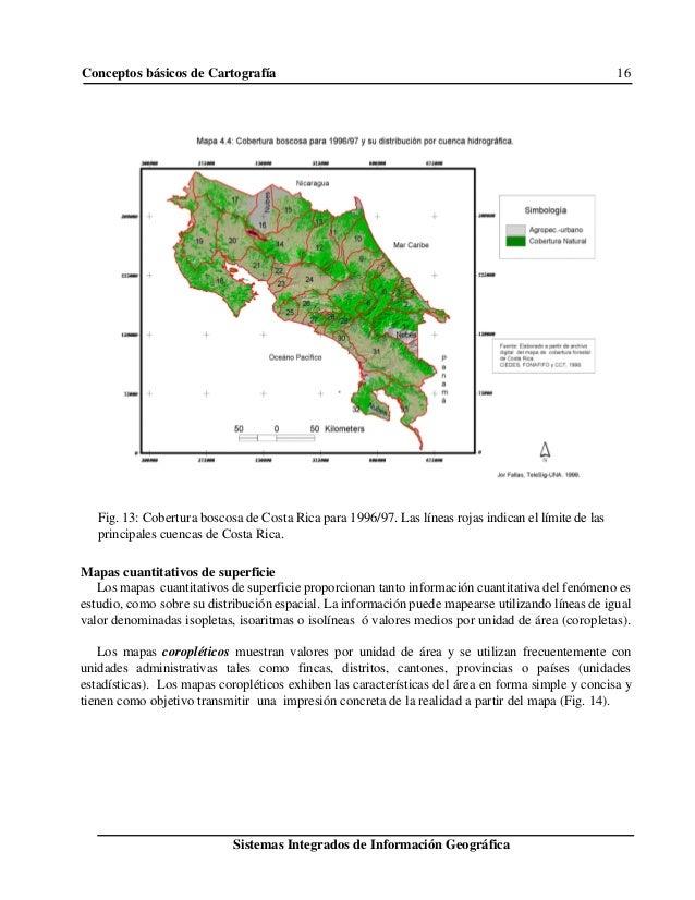 Conceptos básicos de Cartografía 16 Sistemas Integrados de Información Geográfica Fig. 13: Cobertura boscosa de Costa Rica...