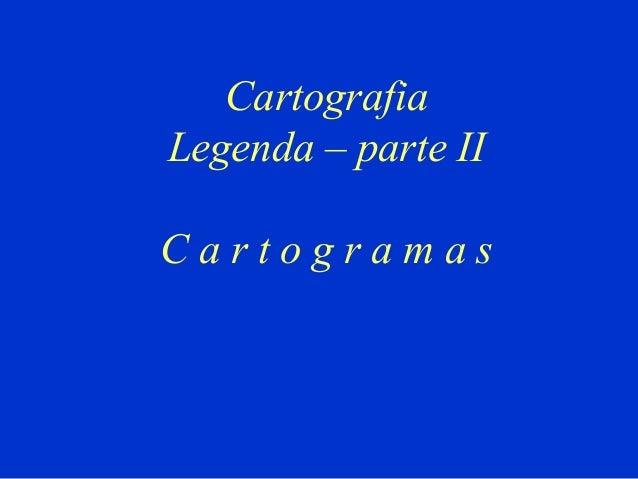 Cartografia Legenda – parte II Cartogramas
